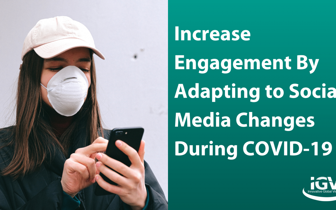 Increase Engagement By Adapting to Social Media Changes During COVID-19