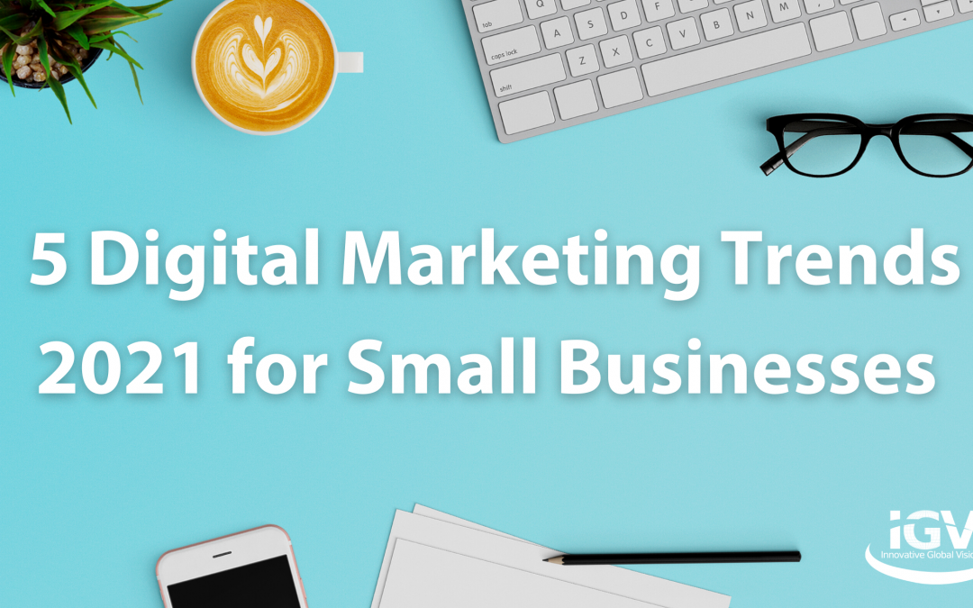5 Digital Marketing Trends 2021 for Small Businesses