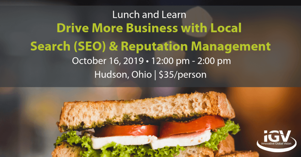 Lunch and Learn. Drive More Business with Local Search (SEO) & Reputation Management. October 16, 2019 • 12:00 pm - 2:00 pm Hudson, Ohio $35 per person