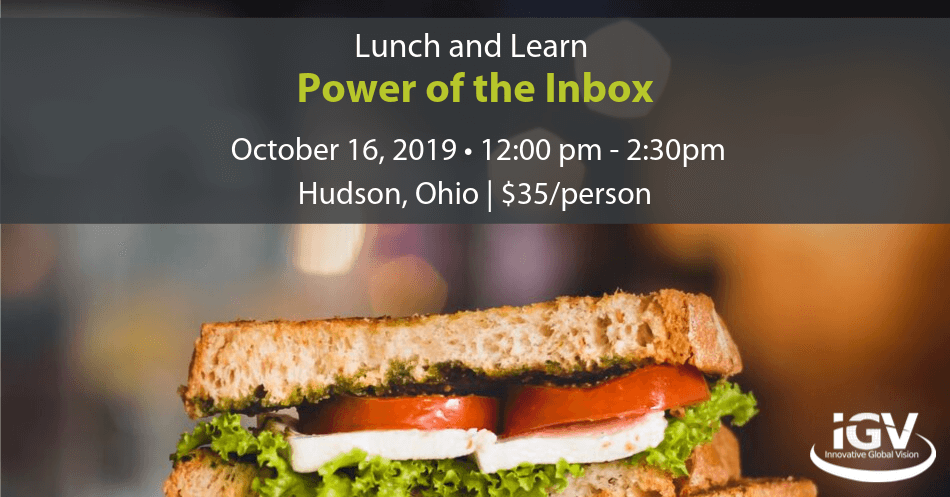 Lunch and Learn. Power of the Inbox. October 16, 2019 • 12:00 pm - 2:30 pm Hudson, Ohio $35 per person